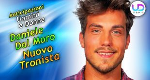 Anticipazioni Uomini e Donne: Daniele Dal Moro Tronista