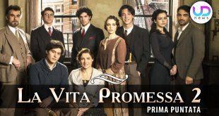 La Vita Promessa 2, Prima Puntata