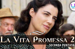 La Vita Promessa 2, Seconda Puntata