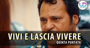 Vivi e Lascia Vivere, Quinta Puntata