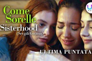 Come Sorelle - Sisterhood (Sevgili Geçmis), Ultima Puntata