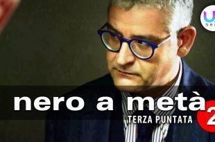 Nero a Metà 2, Terza Puntata