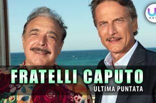 Fratelli Caputo, Ultima Puntata