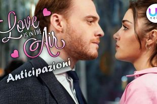 Love Is In The Air, Anticipazioni Puntate
